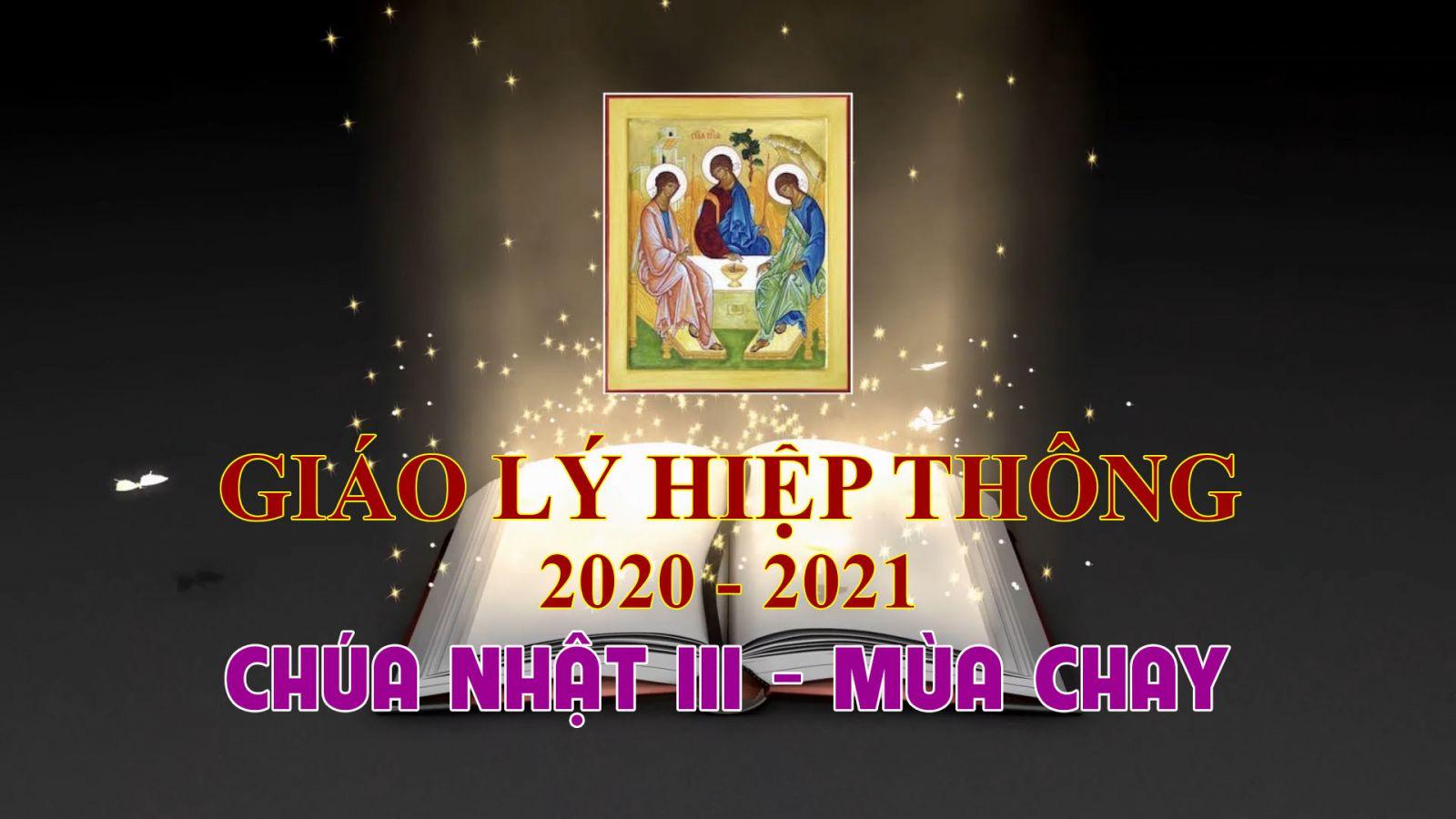 Giáo Lý Hiệp Thông | Chúa Nhật III - Mùa Chay (7.3.2021)