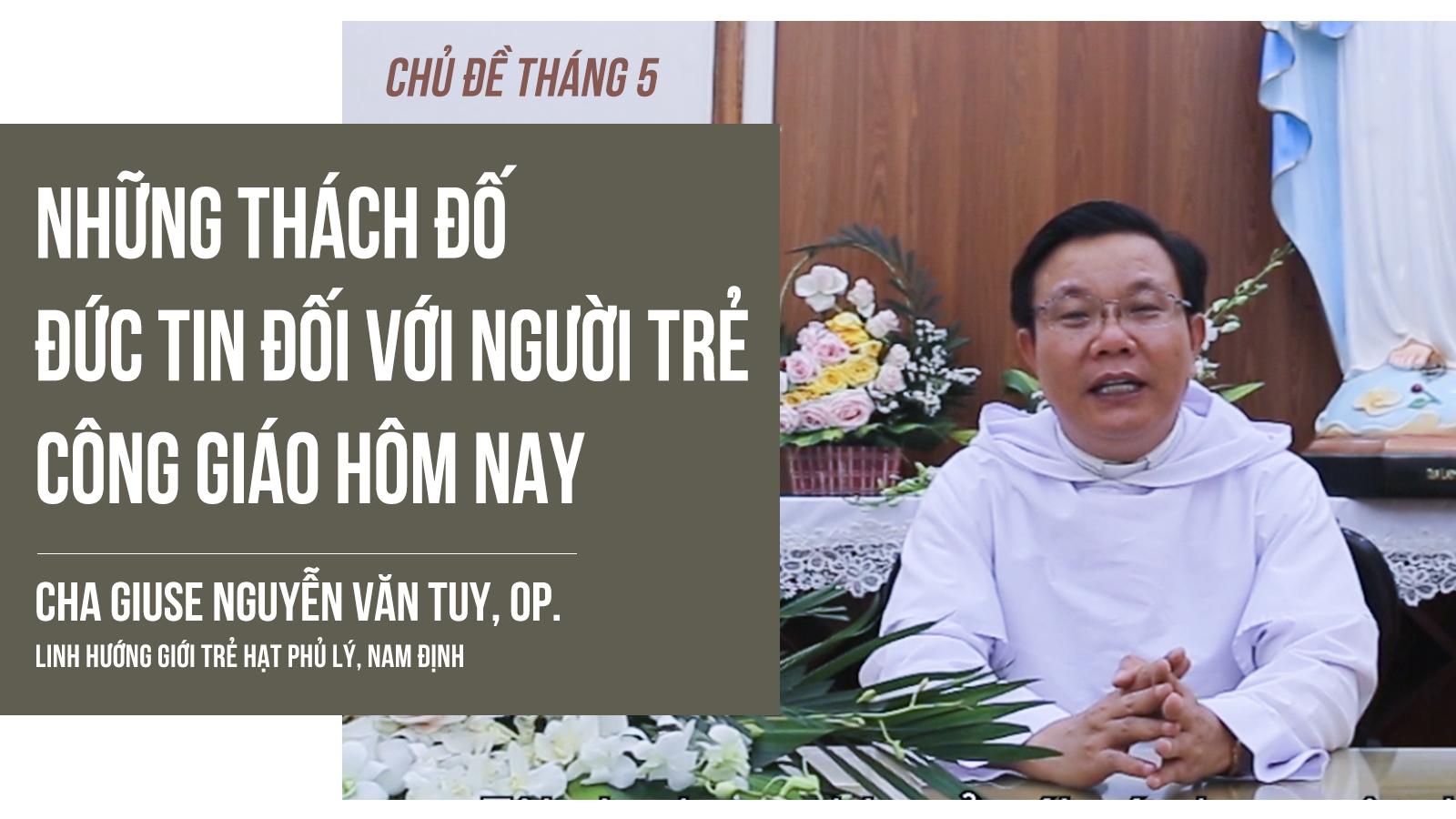 Những thách đố đức tin đối với người trẻ Công giáo hôm nay, Cha Giuse Nguyễn Văn Tuy, OP