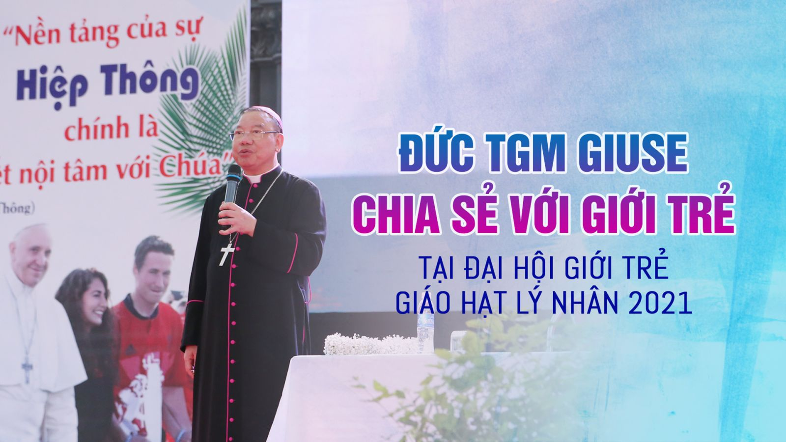 Đức Tổng Giuse Vũ Văn Thiên chia sẻ với Giới trẻ tại ĐHGT Giáo hạt Lý Nhân lần thứ II năm 2021