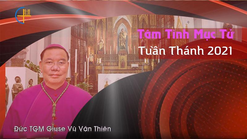 Tâm tình mục tử - Tuần Thánh 2021 - Đức TGM Giuse Vũ Văn Thiên